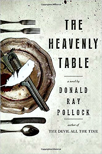 The Heavenly Table by Donald Ray Pollock - A story of three brothers on a spree of crime and violence from Georgia to Ohio in 1917.
