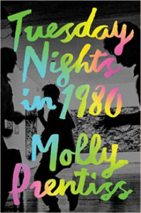 Tuesday Nights in 1980 by Molly Prentiss - Book Temptations Too Great to Resist
