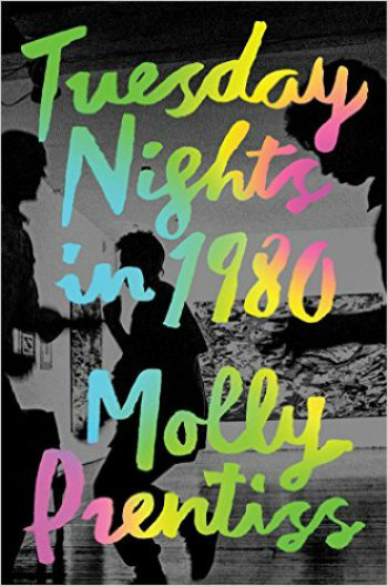 Tuesday Nights in 1980 by Molly Prentiss - Quirky critic, struggling artist, and small-town girl collide in 1980 NYC.