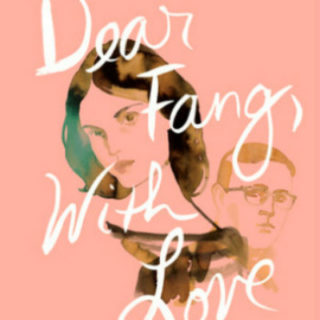 Dear Fang, With Love by Rufi Thorpe | Review