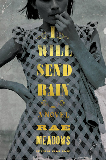 I WSill Send Rain by Rae Meadows - A farming family in 1934 Oklahoma fight dust storms while dealing with their individual longings for escape.