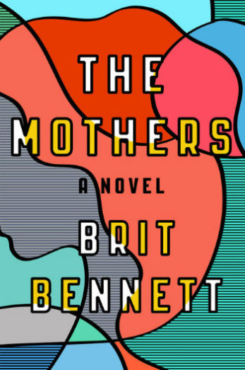 The Mothers by Brit Bennett - Three friends lives are forever entwined by the choices they make and how they choose to love.