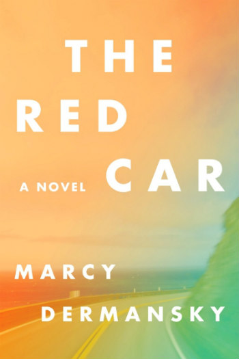 The Red Car by Marcy Dermansky -  A fun tale of a woman trying to reinvent herself after her ex-boss leaves her a sports car she never wanted.