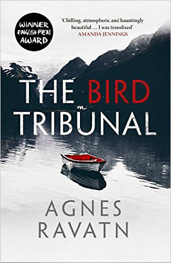 The Bird Tribunal by Agnes Ravatn - A psychological thriller about two strangers living on a lonely Norwegian fjord, each hiding secrets from the other.