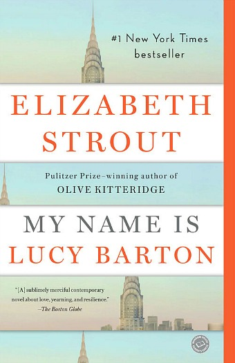 My Name is Lucy Barton by Elizabeth Strout - A lovely novel about a woman who reconsiders her life after a conversation with her estranged mother.