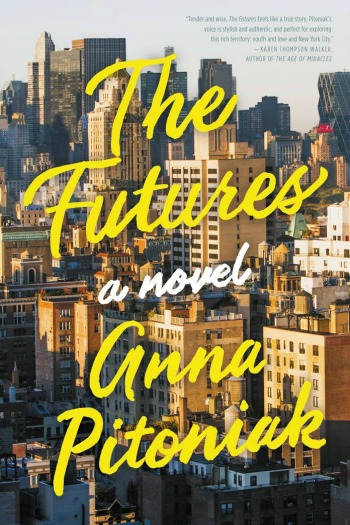 The Futures by Anna Pitoniak - The story of a young couple taking on New York City in 2008, just as the economy is taking a nosedive.