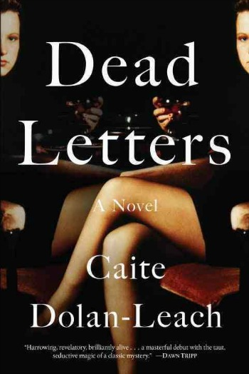"Dead Letters by Caite Dolan-Leach - A twisty story of one twin trying to find the truth behind her sister's very mysterious ""death"""