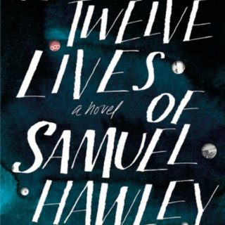 The Twelve Lives of Samuel Hawley by Hannah Tinti | Review