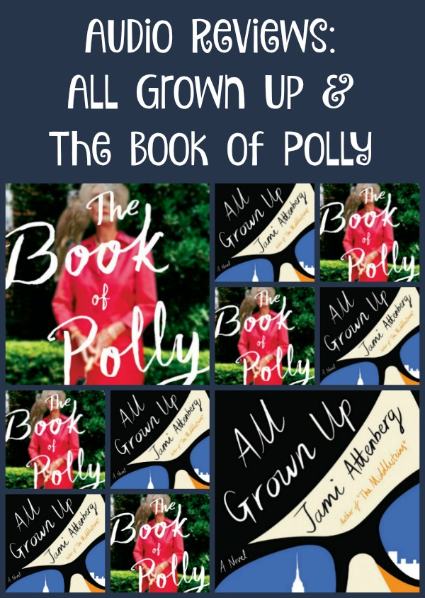 Audio Reviews: All Grown Up by Jami Attenberg and The Book of Polly by Kathy Hepinstall - looking at the storyline and the narration/production for each of these books.