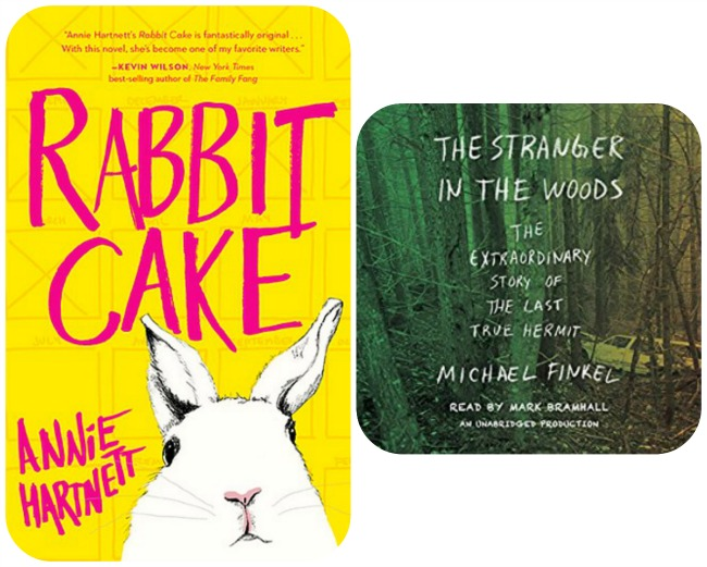 Rabbit Cake by Annie Hartnett and The Stranger in the Woods by Michael Finkel