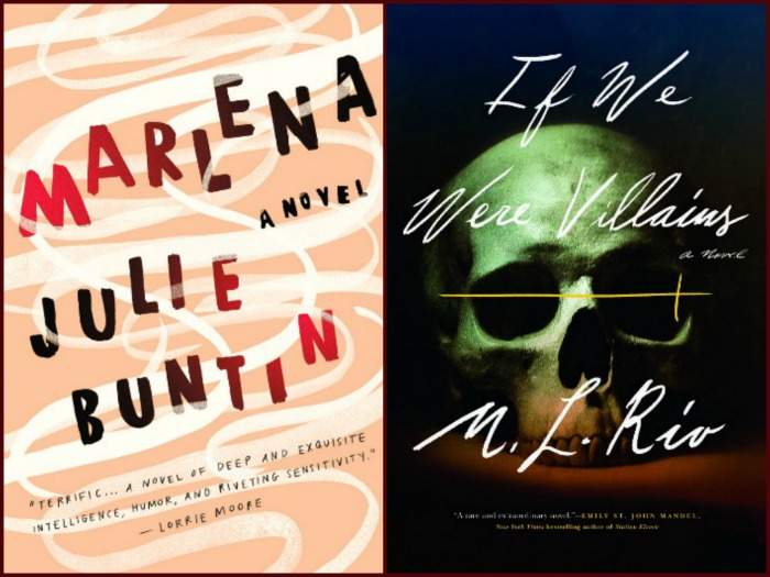 Marlena by Julie Buntin and If We Were Villains by M.L. Rio