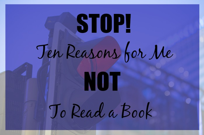 "STOP! Ten Reasons for Me NOT to Read a Book - There are just as many reasons NOT to read a book as there are to read one. Here are ten different reasons why I will say, ""no way"" to a book."