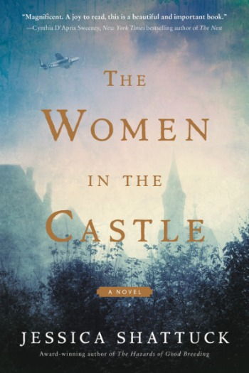 The Women in the Castle by Jessica Shattuck - A unique WWII book following three German widows, friends, but with secrets, in the aftermath of the war.