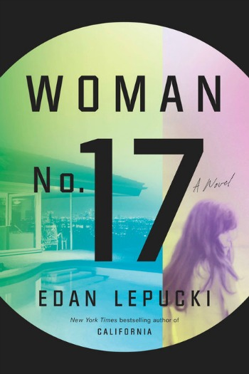 Woman No. 17 by Edan Lepucki -The compelling story of a fiercely protective mother & the struggling young artist she hires as a nanny. Their worlds can't help but collide!