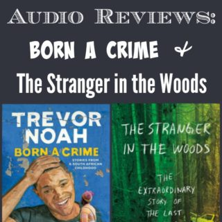 Audio Reviews: Born a Crime & The Stranger in the Woods