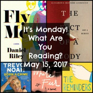 It's Monday! What Are You Reading? May 15, 2017 | More