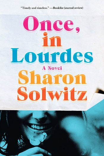Once, In Lourdes by Sharon Solwitz - A story of four unlikely friends in the summer of 1968, and the life changing promise they've made to each other.