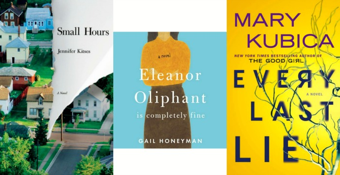 Small Hours by Jennifer Kitses, Eleanor Oliphant is Completely Fine by Gail Honeyman, and Every Last Lie by Mary Kubica
