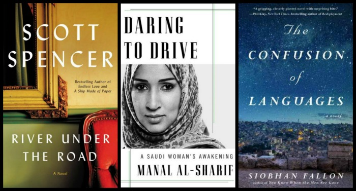 River Under the Road by Scott Spencer, Daring to Drive by Manal Al-Sharif, and The Confusion of Languages by Siobhan Fallon