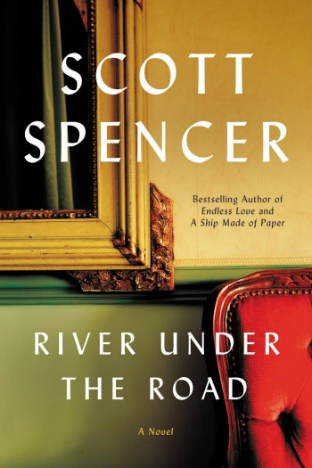 River Under the Road by Scott Spencer - A story of two couples and the longings that connect them. Told through twelve parties, the book spans two decades.