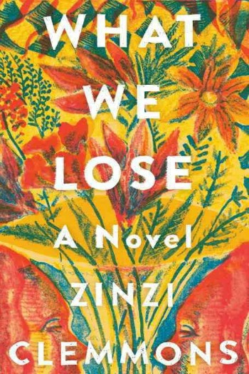 WHat We Lose by Zinzi Clemmons - This much talked about debut highlights a daughter's grief and longings after the loss of her mother.